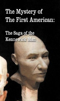 The Mystery of the First American: The Saga of the Kennewick Man