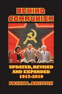 Frank L. Britton: 'Behind Communism—1917-2010'