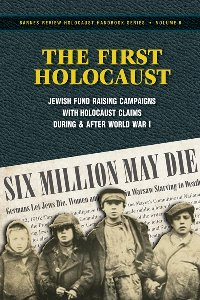 The First Holocaust. Jewish Fund Raising Campaigns with Holocaust Claims During and After World War One