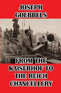 Joseph Goebbels: 'From the Kaiserhof to the Reich Chancellery'