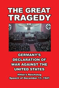 Adolf Hitler: 'The Great Tragedy: Germany's Declaration of War'