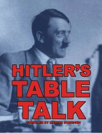 Martin Bormann: Hitler's Table Talk