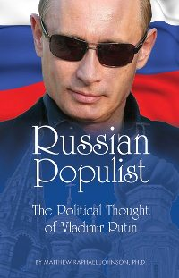 Matthew R. Johnson: 'Russian Populist: The Political Thought of Vladimir Putin'