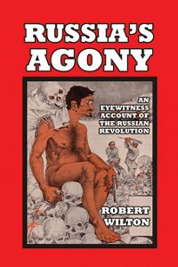 Robert Wilton: 'Russia's Agony: An Eyewitness Account of the Russian Revolution'