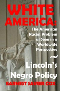 Earnest Sevier Cox, 'White America: The American Racial Problem as Seen in a Worldwide Perspective and Lincoln's Negro Policy'
